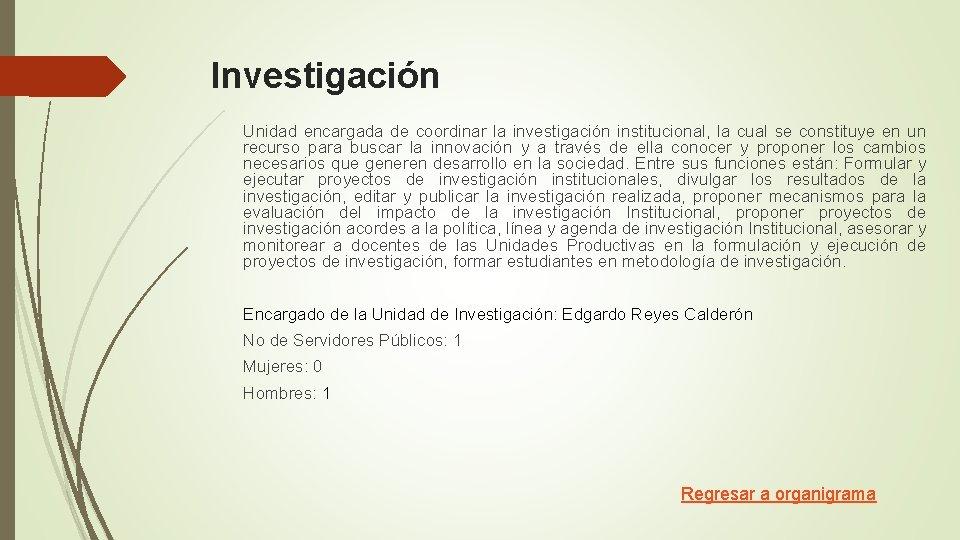 Investigación Unidad encargada de coordinar la investigación institucional, la cual se constituye en un