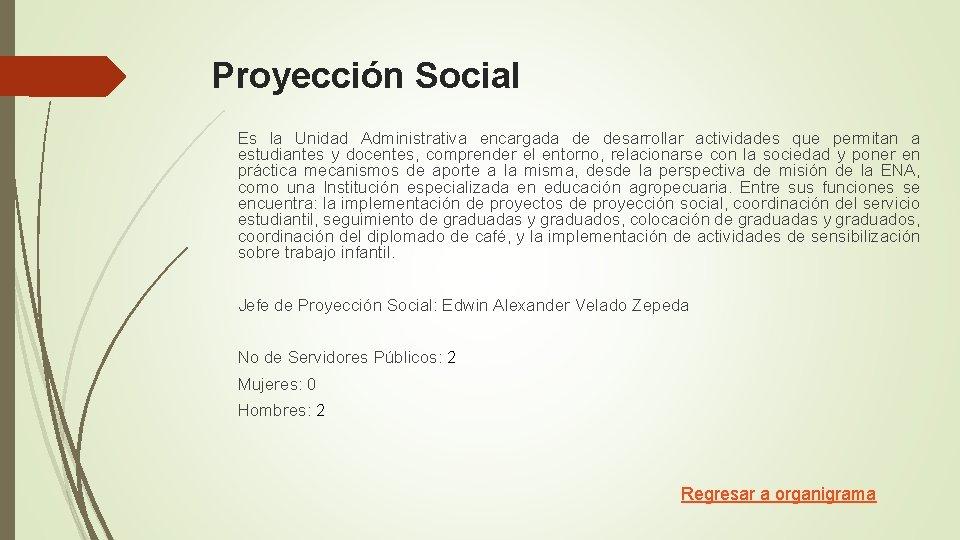 Proyección Social Es la Unidad Administrativa encargada de desarrollar actividades que permitan a estudiantes
