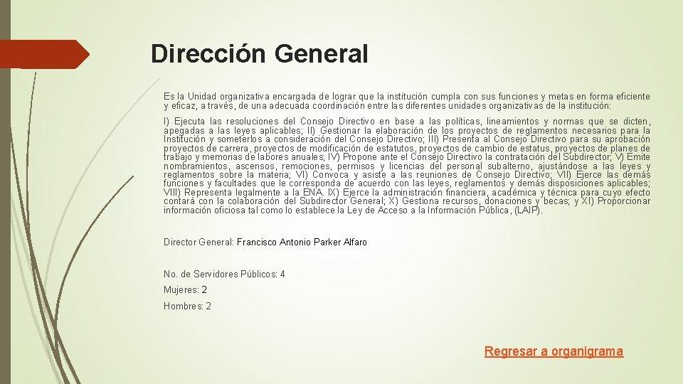 Dirección General Es la Unidad organizativa encargada de lograr que la institución cumpla con