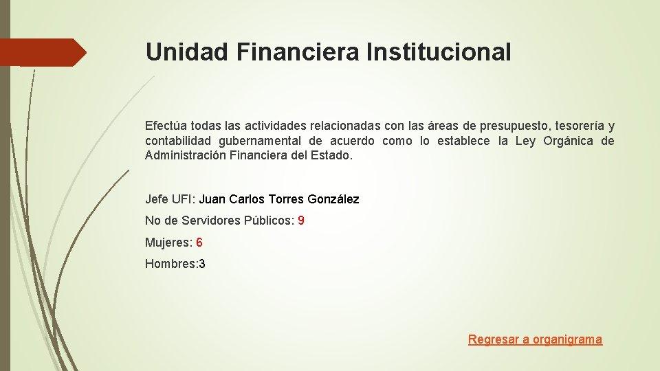 Unidad Financiera Institucional Efectúa todas las actividades relacionadas con las áreas de presupuesto, tesorería