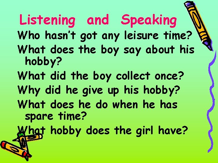 Listening and Speaking Who hasn't got any leisure time? What does the boy say