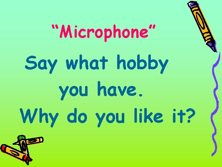"""""""Microphone"""" Say what hobby you have. Why do you like it?"""
