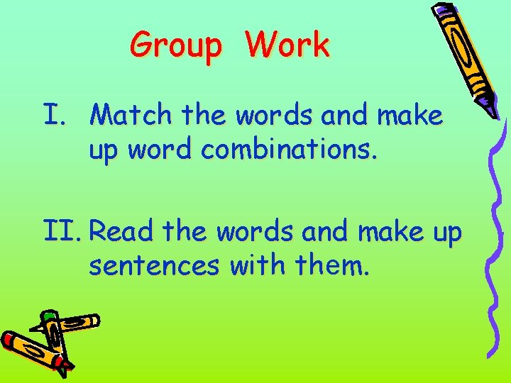Group Work I. Match the words and make up word combinations. II. Read the