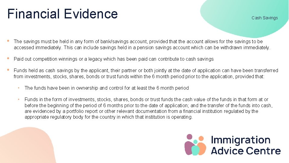 Financial Evidence Cash Savings • The savings must be held in any form of
