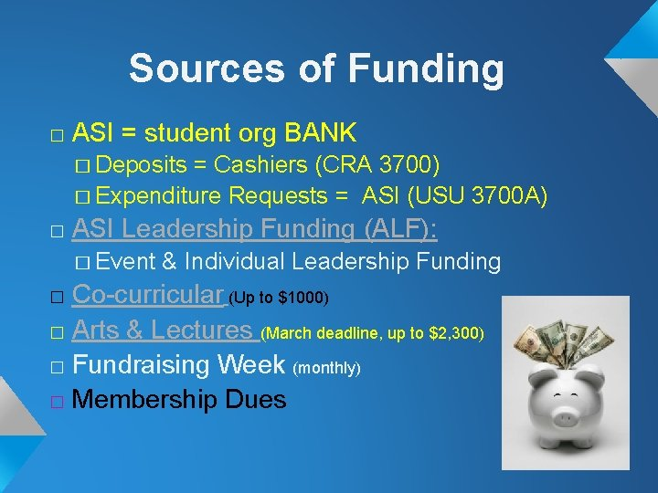 Sources of Funding � ASI = student org BANK � Deposits = Cashiers (CRA