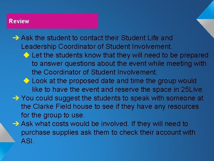 Review ➔ Ask the student to contact their Student Life and Leadership Coordinator of