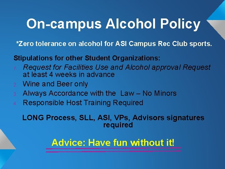 On-campus Alcohol Policy *Zero tolerance on alcohol for ASI Campus Rec Club sports. Stipulations