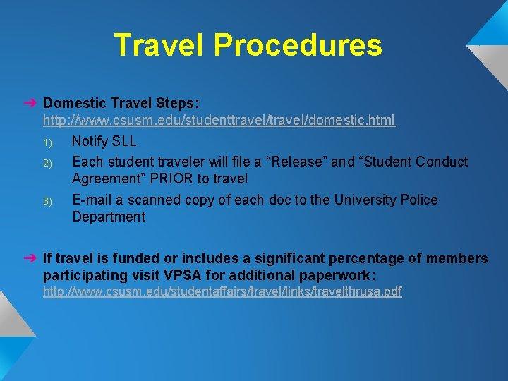 Travel Procedures ➔ Domestic Travel Steps: http: //www. csusm. edu/studenttravel/domestic. html 1) Notify SLL