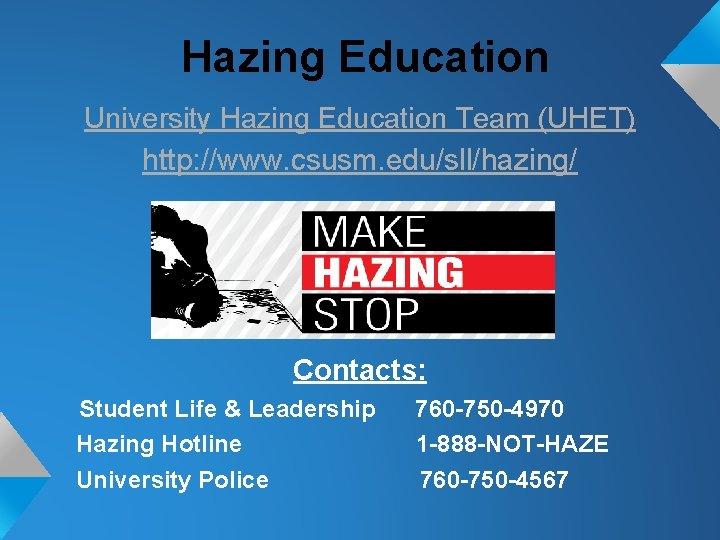 Hazing Education University Hazing Education Team (UHET) http: //www. csusm. edu/sll/hazing/ Contacts: Student Life