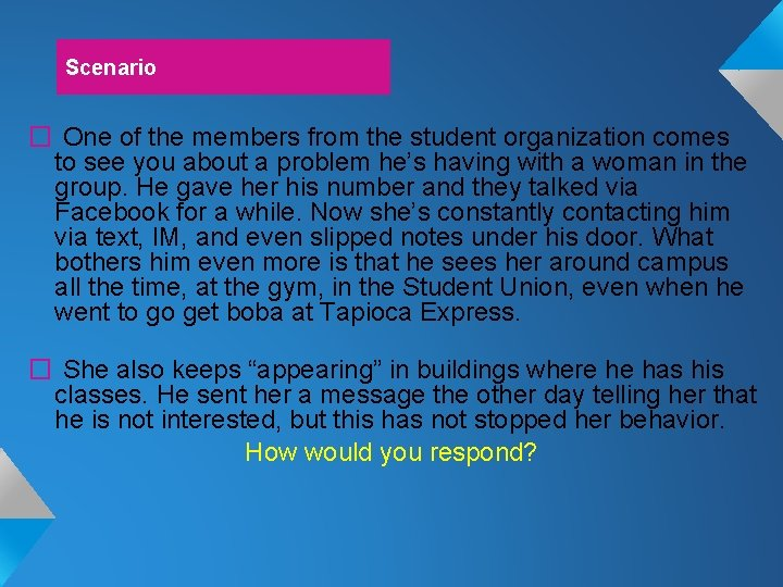 Scenario � One of the members from the student organization comes to see you