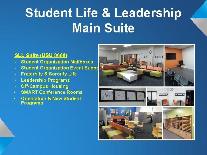 Student Life & Leadership Main Suite SLL Suite (USU 3600) • • Student Organization