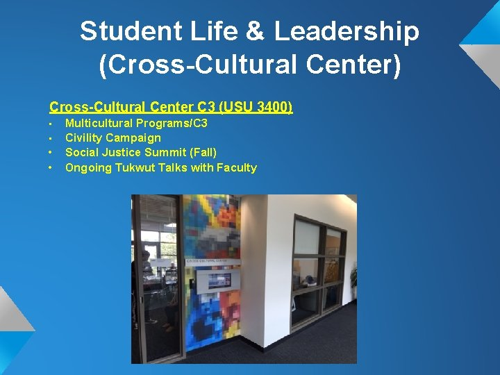 Student Life & Leadership (Cross-Cultural Center) Cross-Cultural Center C 3 (USU 3400) • •