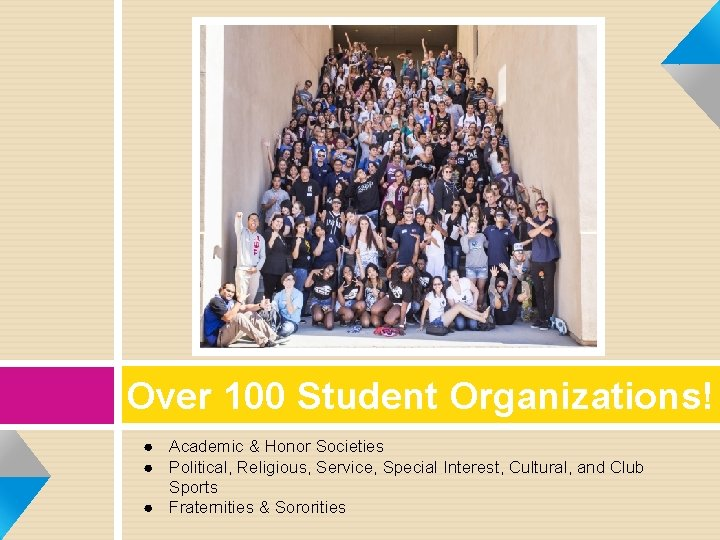 Over 100 Student Organizations! ● Academic & Honor Societies ● Political, Religious, Service, Special