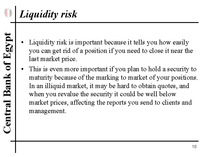 Central Bank of Egypt Liquidity risk • Liquidity risk is important because it tells