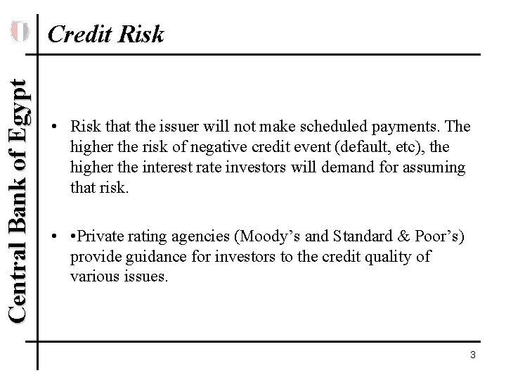 Central Bank of Egypt Credit Risk • Risk that the issuer will not make
