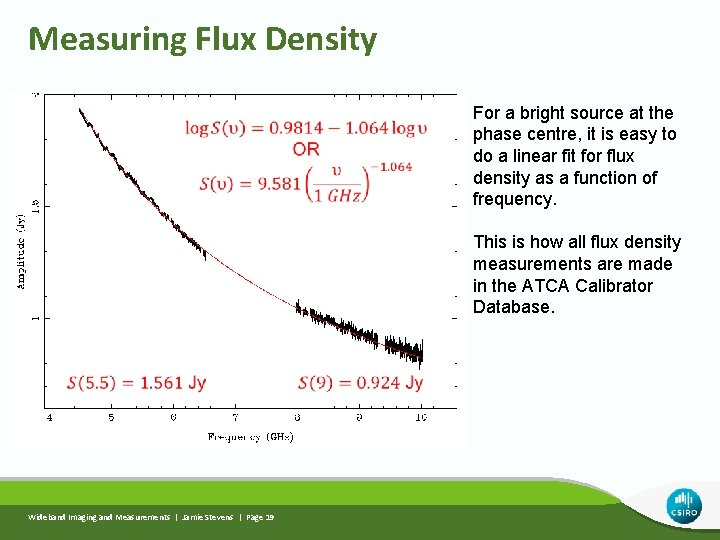 Measuring Flux Density For a bright source at the phase centre, it is easy