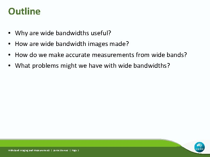 Outline • Why are wide bandwidths useful? • How are wide bandwidth images made?