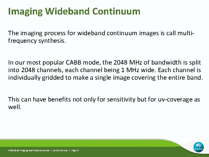 Imaging Wideband Continuum The imaging process for wideband continuum images is call multifrequency synthesis.