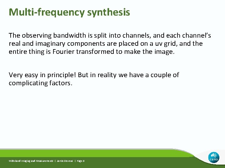 Multi-frequency synthesis The observing bandwidth is split into channels, and each channel's real and
