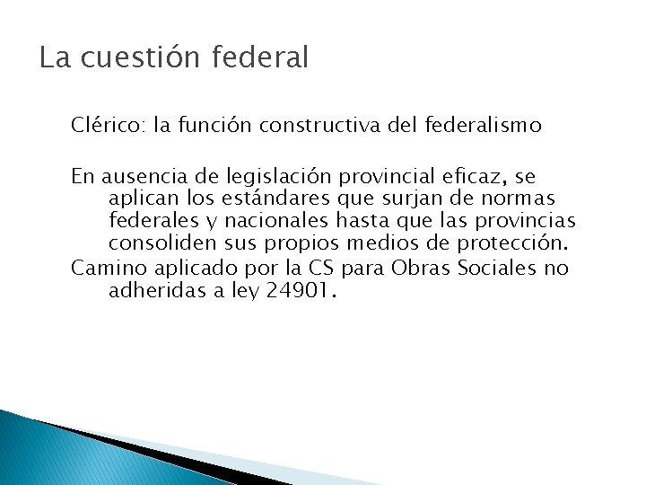 La cuestión federal Clérico: la función constructiva del federalismo En ausencia de legislación provincial