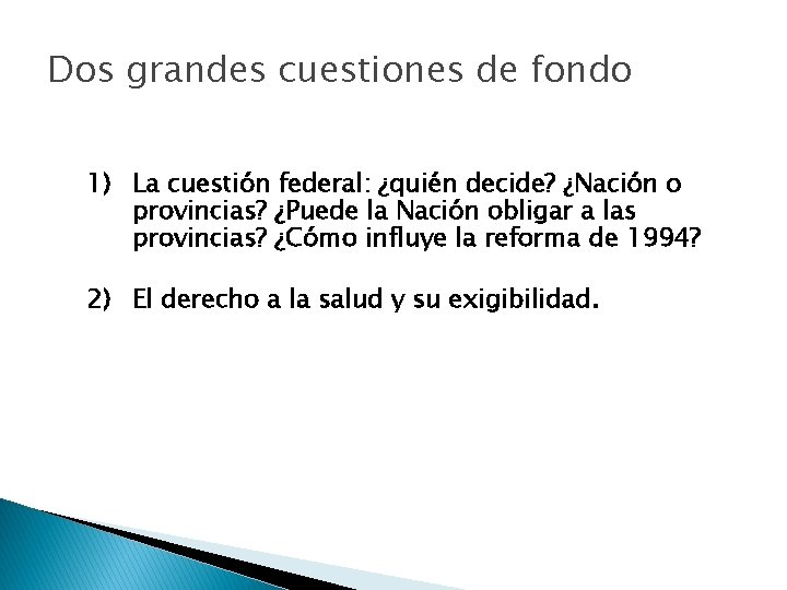 Dos grandes cuestiones de fondo 1) La cuestión federal: ¿quién decide? ¿Nación o provincias?