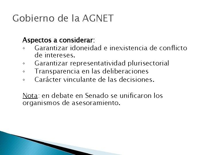 Gobierno de la AGNET Aspectos a considerar: ◦ Garantizar idoneidad e inexistencia de conflicto