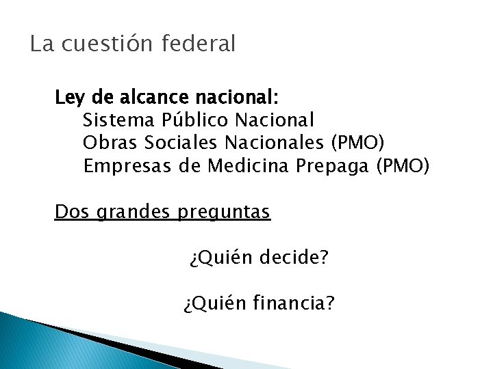 La cuestión federal Ley de alcance nacional: Sistema Público Nacional Obras Sociales Nacionales (PMO)
