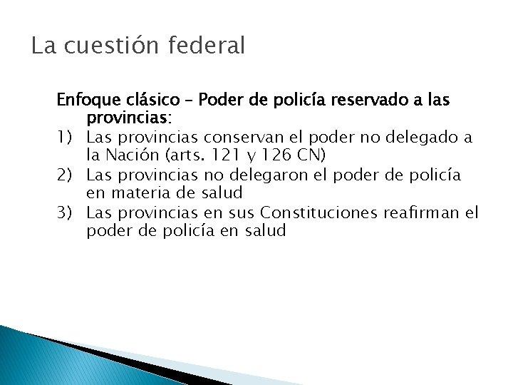 La cuestión federal Enfoque clásico – Poder de policía reservado a las provincias: 1)