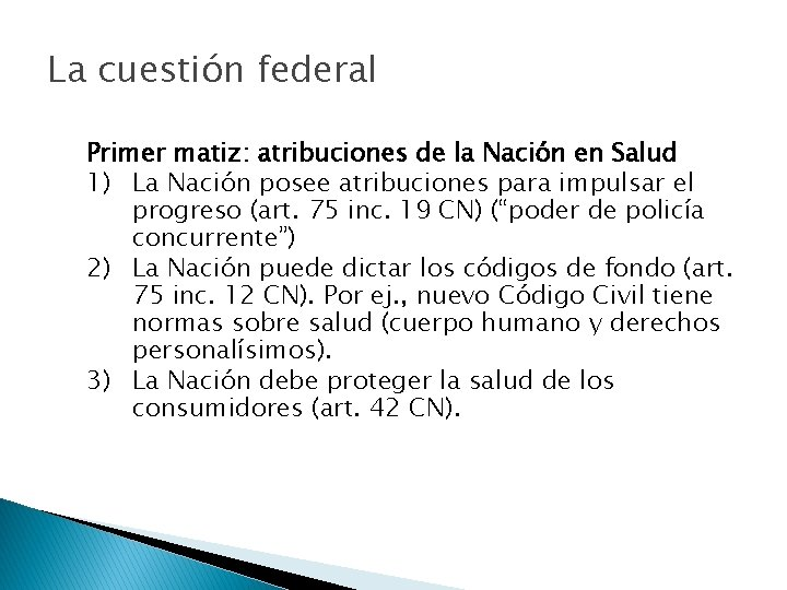 La cuestión federal Primer matiz: atribuciones de la Nación en Salud 1) La Nación