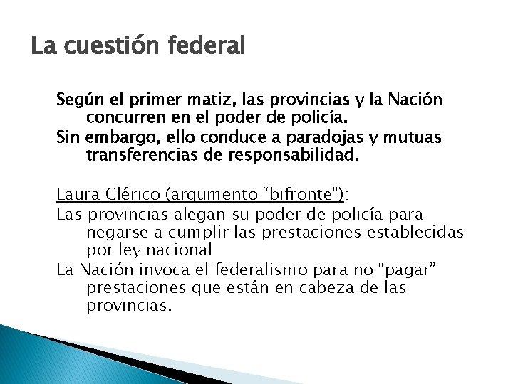 La cuestión federal Según el primer matiz, las provincias y la Nación concurren en