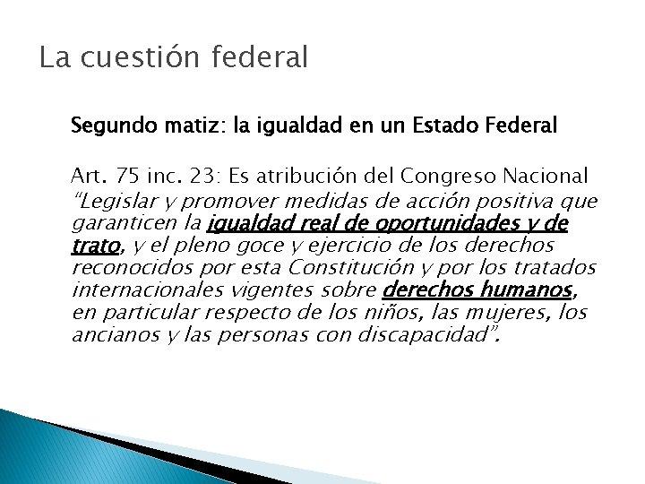 La cuestión federal Segundo matiz: la igualdad en un Estado Federal Art. 75 inc.