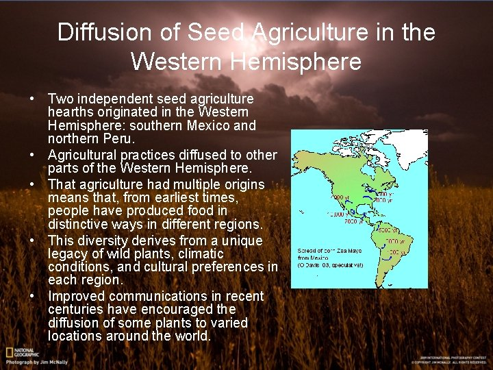 Diffusion of Seed Agriculture in the Western Hemisphere • Two independent seed agriculture hearths