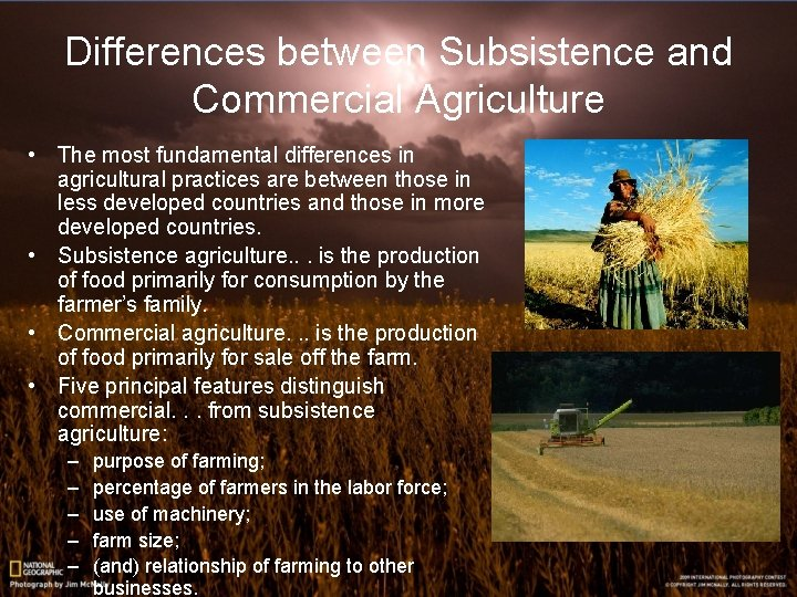Differences between Subsistence and Commercial Agriculture • The most fundamental differences in agricultural practices