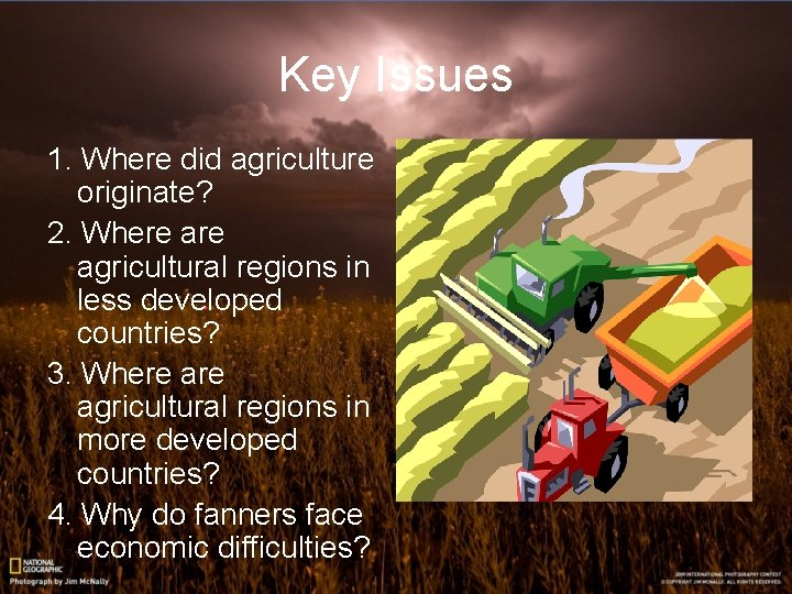 Key Issues 1. Where did agriculture originate? 2. Where agricultural regions in less developed