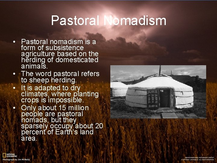 Pastoral Nomadism • Pastoral nomadism is a form of subsistence agriculture based on the