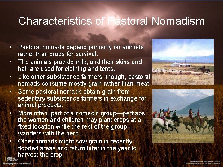 Characteristics of Pastoral Nomadism • Pastoral nomads depend primarily on animals rather than crops