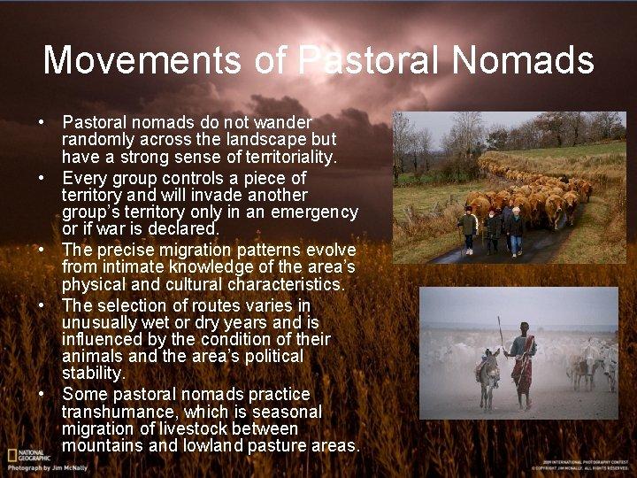 Movements of Pastoral Nomads • Pastoral nomads do not wander randomly across the landscape