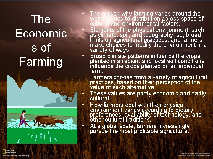 The Economic s of Farming • The reason why farming varies around the world