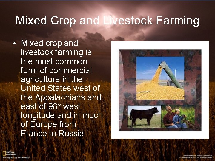 Mixed Crop and Livestock Farming • Mixed crop and livestock farming is the most