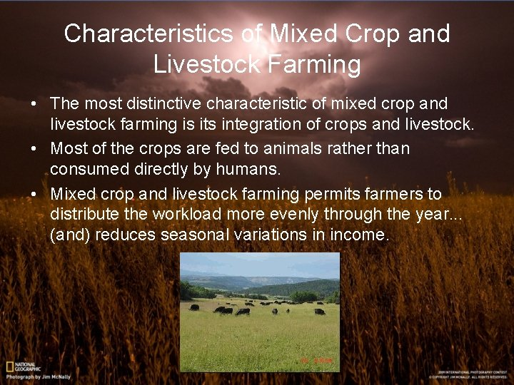 Characteristics of Mixed Crop and Livestock Farming • The most distinctive characteristic of mixed