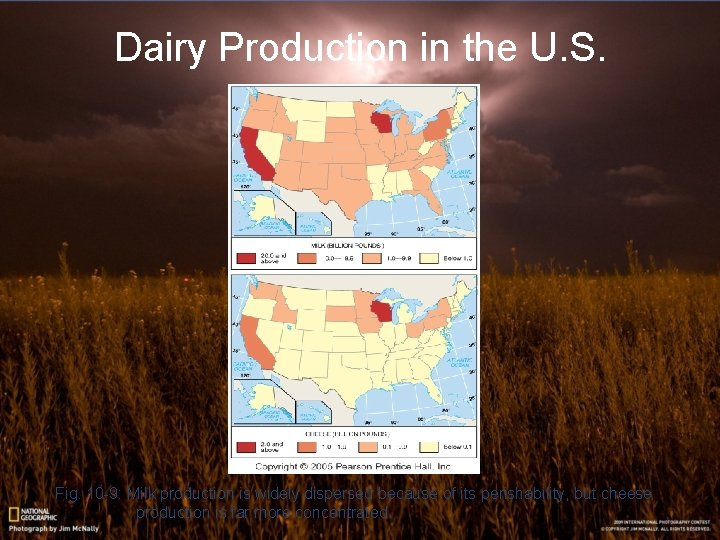 Dairy Production in the U. S. Fig. 10 -9: Milk production is widely dispersed