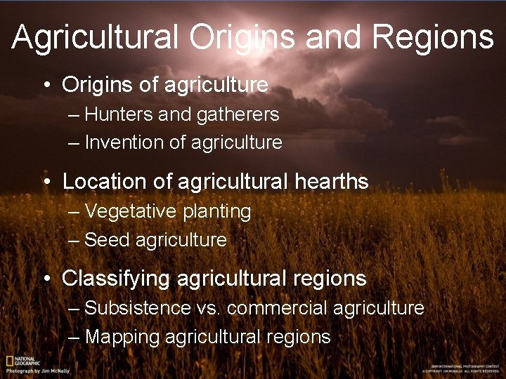 Agricultural Origins and Regions • Origins of agriculture – Hunters and gatherers – Invention