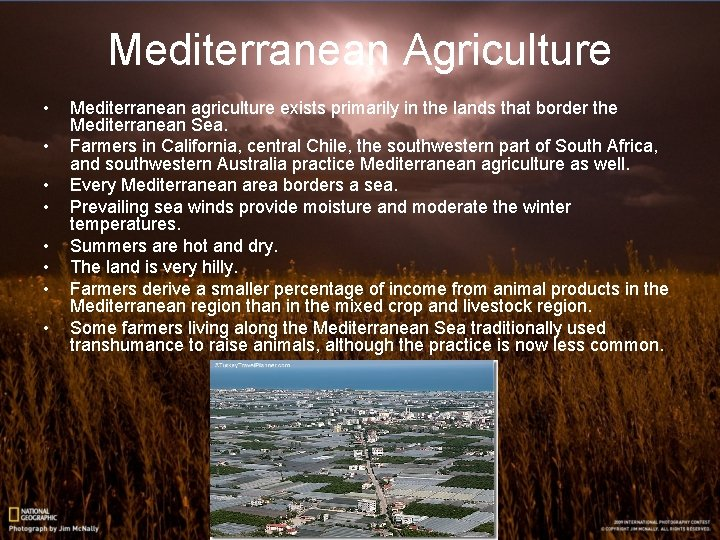 Mediterranean Agriculture • • Mediterranean agriculture exists primarily in the lands that border the
