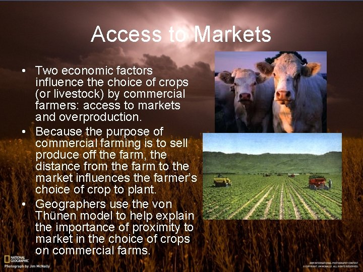 Access to Markets • Two economic factors influence the choice of crops (or livestock)