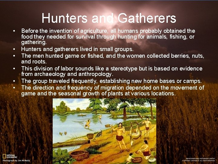 Hunters and Gatherers • • • Before the invention of agriculture, all humans probably