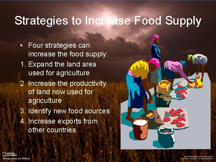 Strategies to Increase Food Supply • Four strategies can increase the food supply: 1.