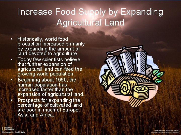 Increase Food Supply by Expanding Agricultural Land • Historically, world food production increased primarily