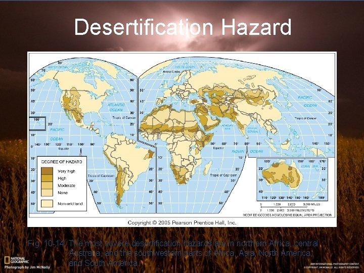 Desertification Hazard Fig. 10 -14: The most severe desertification hazards are in northern Africa,