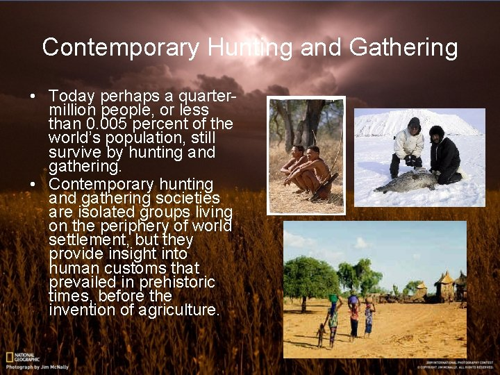 Contemporary Hunting and Gathering • Today perhaps a quartermillion people, or less than 0.