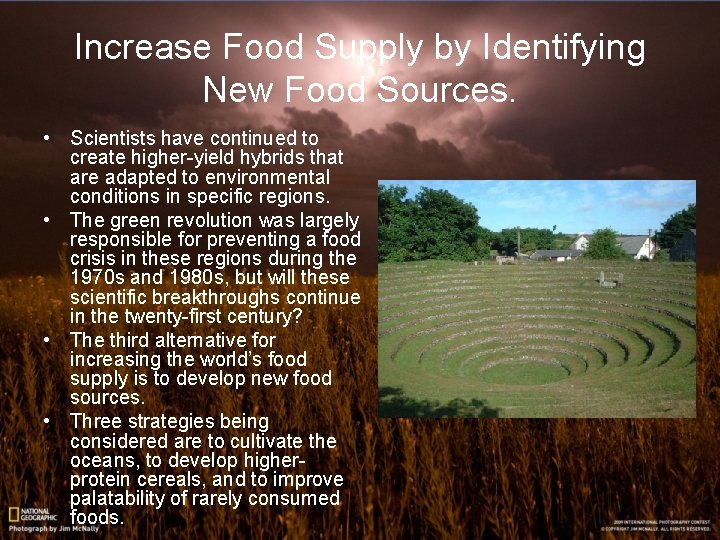 Increase Food Supply by Identifying New Food Sources. • Scientists have continued to create